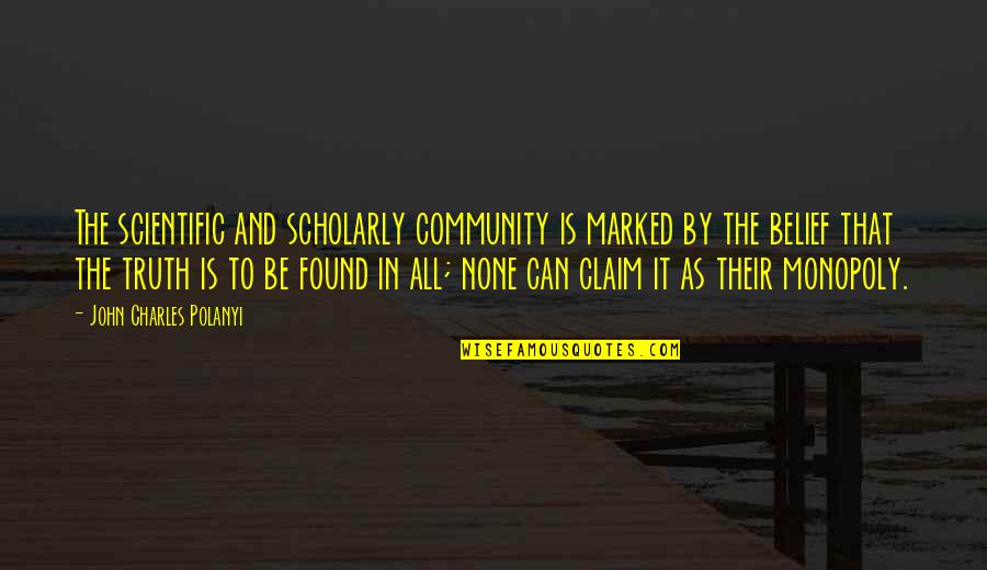 Polanyi Quotes By John Charles Polanyi: The scientific and scholarly community is marked by