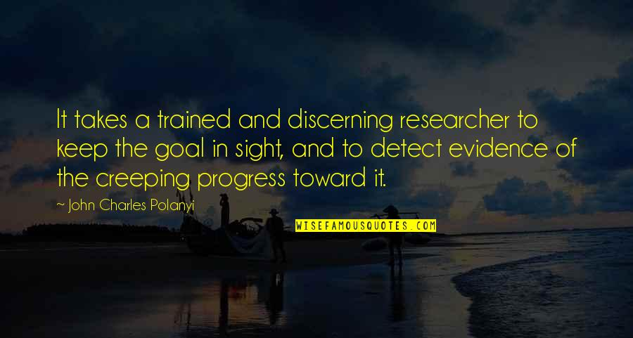 Polanyi Quotes By John Charles Polanyi: It takes a trained and discerning researcher to