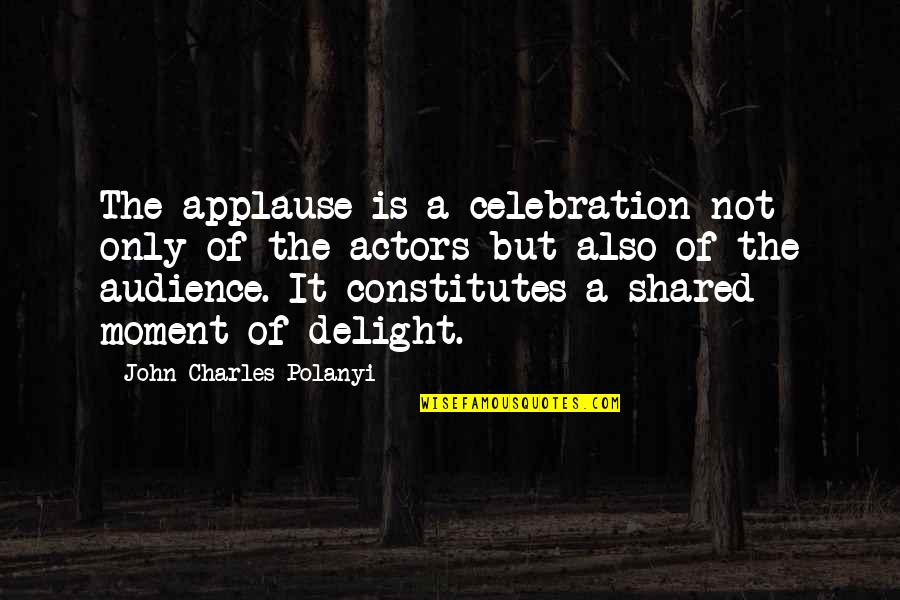 Polanyi Quotes By John Charles Polanyi: The applause is a celebration not only of