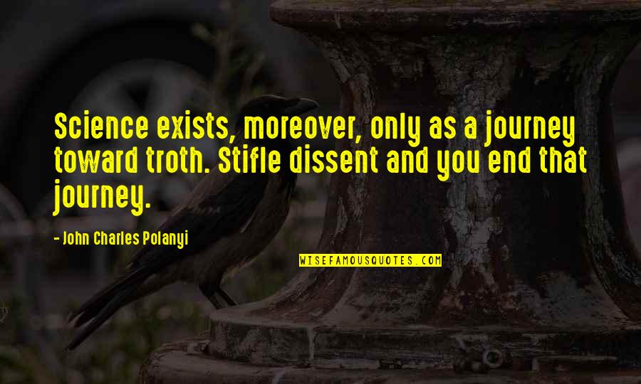 Polanyi Quotes By John Charles Polanyi: Science exists, moreover, only as a journey toward