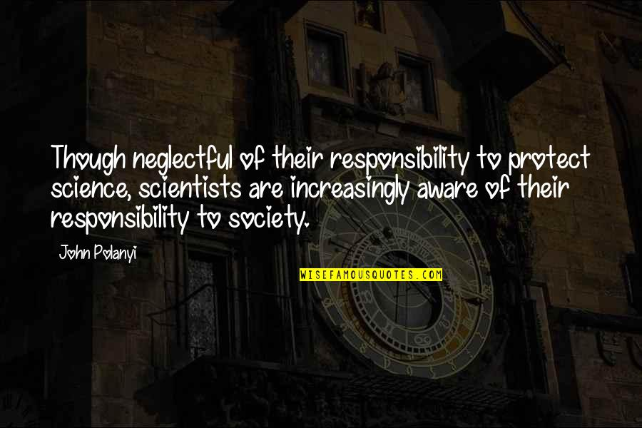 Polanyi Quotes By John Polanyi: Though neglectful of their responsibility to protect science,