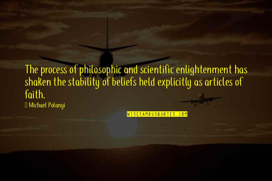 Polanyi Quotes By Michael Polanyi: The process of philosophic and scientific enlightenment has