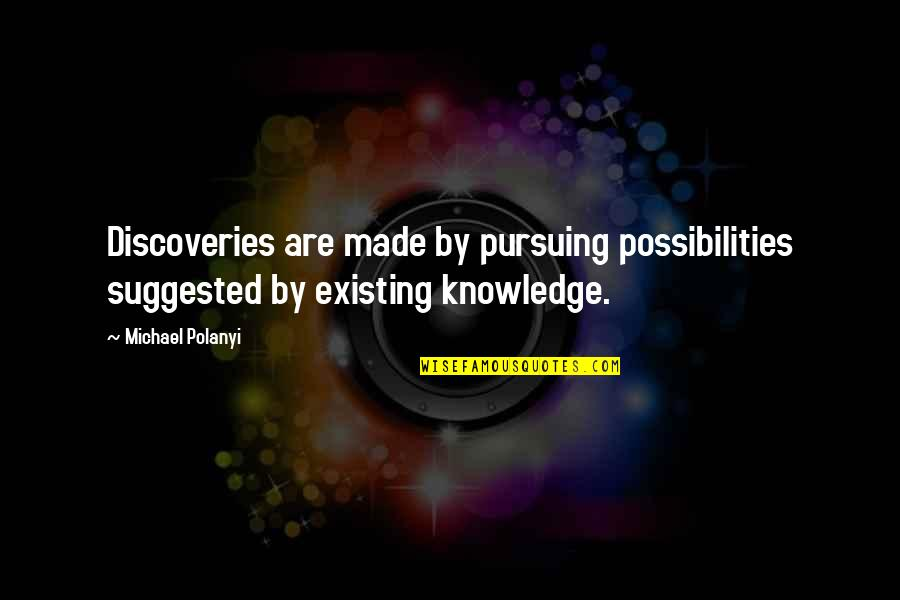 Polanyi Quotes By Michael Polanyi: Discoveries are made by pursuing possibilities suggested by