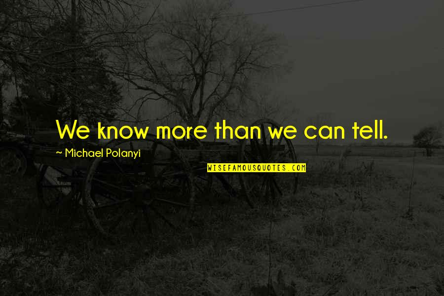 Polanyi Quotes By Michael Polanyi: We know more than we can tell.