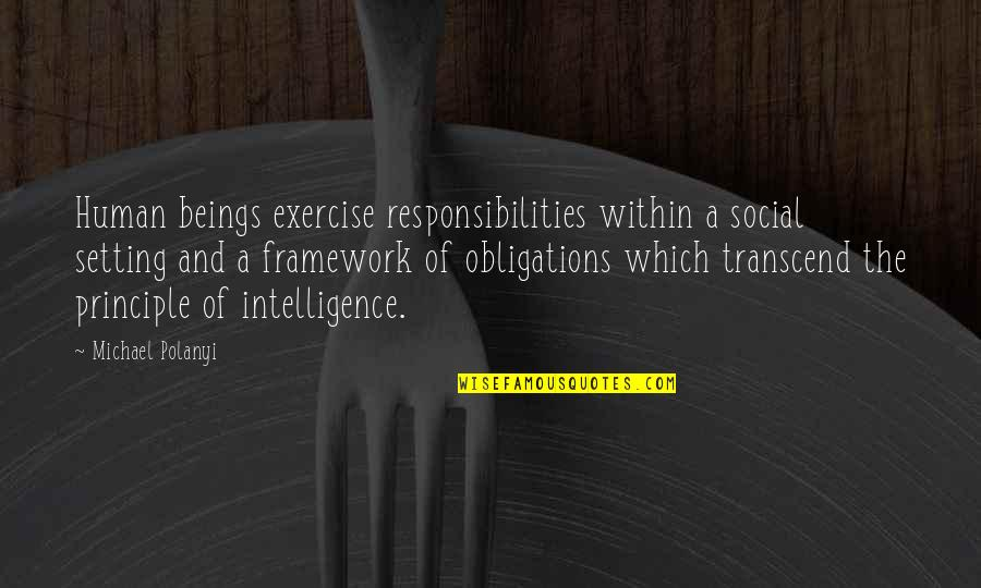 Polanyi Quotes By Michael Polanyi: Human beings exercise responsibilities within a social setting