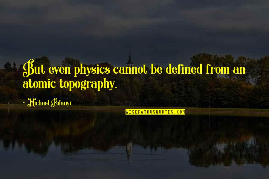 Polanyi Quotes By Michael Polanyi: But even physics cannot be defined from an