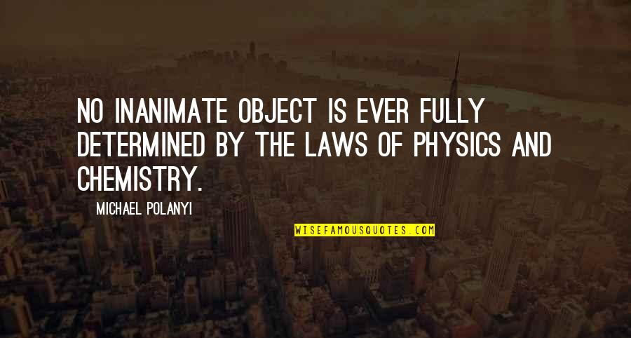 Polanyi Quotes By Michael Polanyi: No inanimate object is ever fully determined by