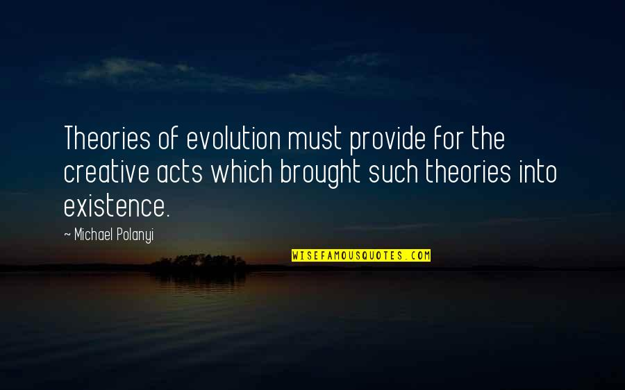 Polanyi Quotes By Michael Polanyi: Theories of evolution must provide for the creative