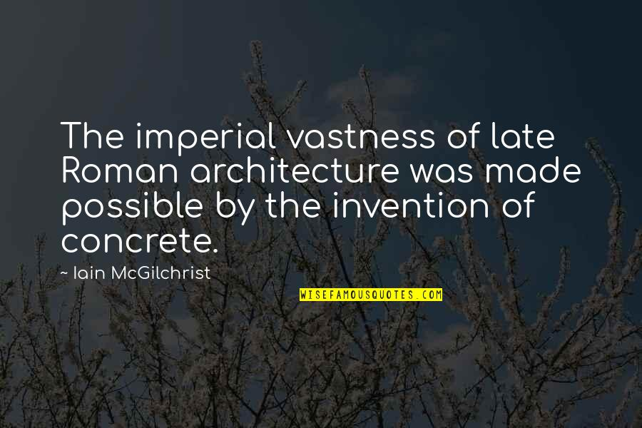 Polar Express Hobo Quotes By Iain McGilchrist: The imperial vastness of late Roman architecture was