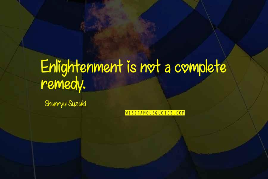 Polar Express Hobo Quotes By Shunryu Suzuki: Enlightenment is not a complete remedy.