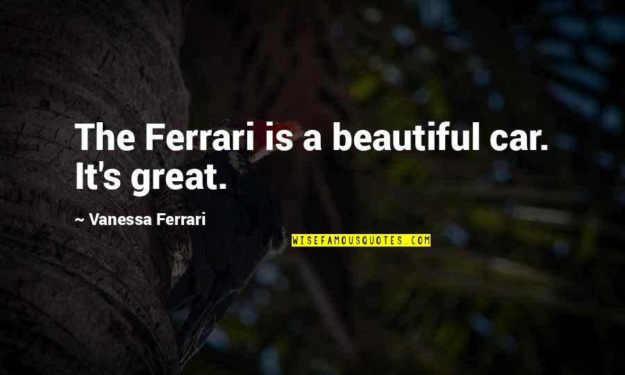 Polar Express Hobo Quotes By Vanessa Ferrari: The Ferrari is a beautiful car. It's great.