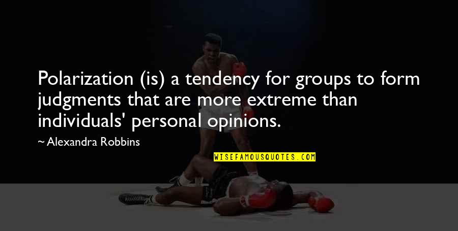 Polarization Quotes By Alexandra Robbins: Polarization (is) a tendency for groups to form