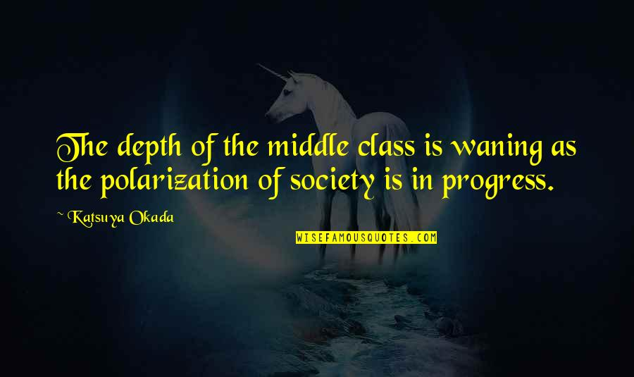 Polarization Quotes By Katsuya Okada: The depth of the middle class is waning