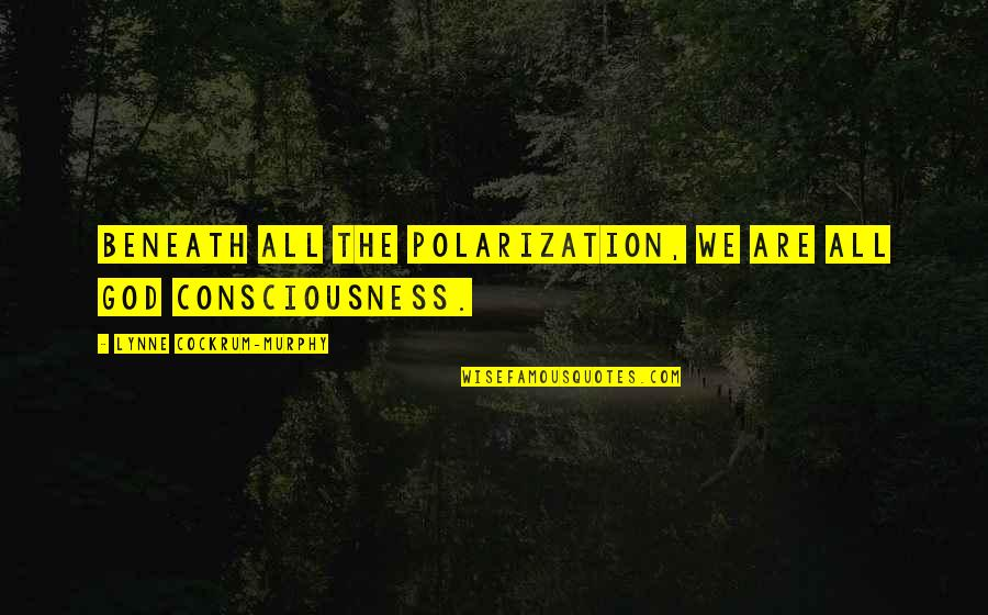 Polarization Quotes By Lynne Cockrum-Murphy: Beneath all the polarization, we are all God