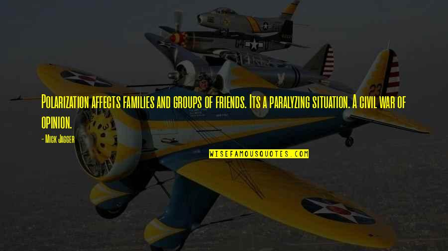 Polarization Quotes By Mick Jagger: Polarization affects families and groups of friends. Its