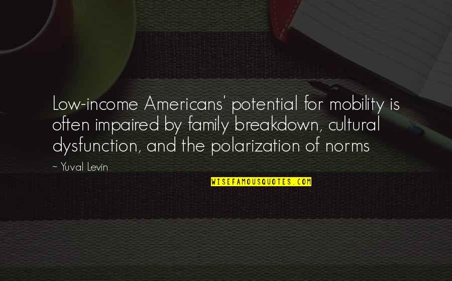 Polarization Quotes By Yuval Levin: Low-income Americans' potential for mobility is often impaired