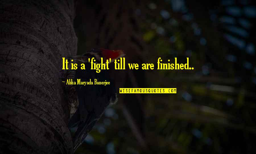 Police Academy 3 Quotes By Abha Maryada Banerjee: It is a 'fight' till we are finished..