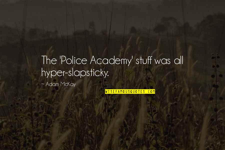 Police Academy 3 Quotes By Adam McKay: The 'Police Academy' stuff was all hyper-slapsticky.