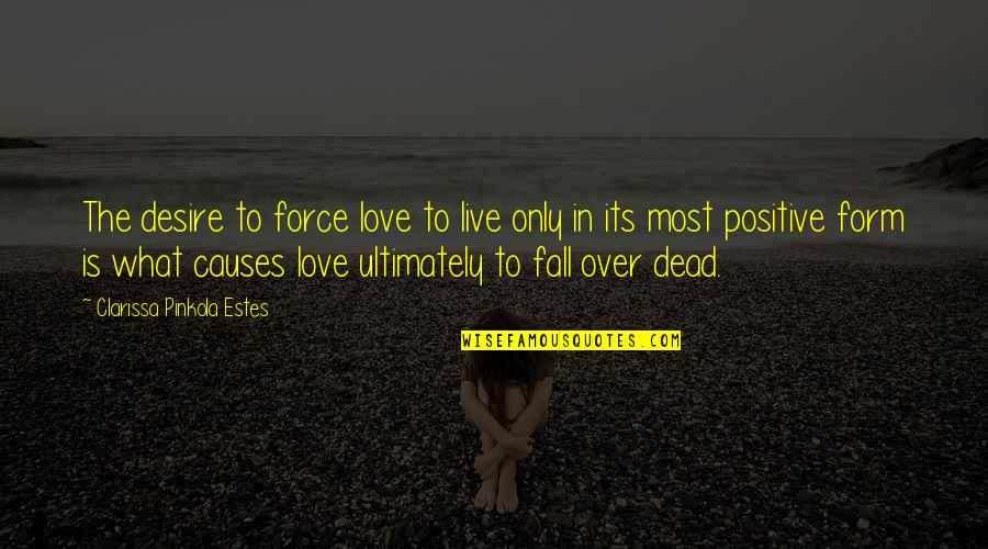 Police Academy 3 Quotes By Clarissa Pinkola Estes: The desire to force love to live only