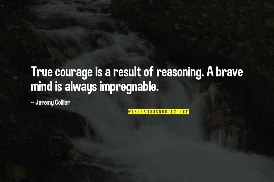 Police Academy Famous Quotes By Jeremy Collier: True courage is a result of reasoning. A