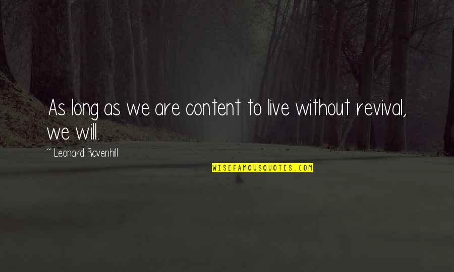 Police Academy Famous Quotes By Leonard Ravenhill: As long as we are content to live