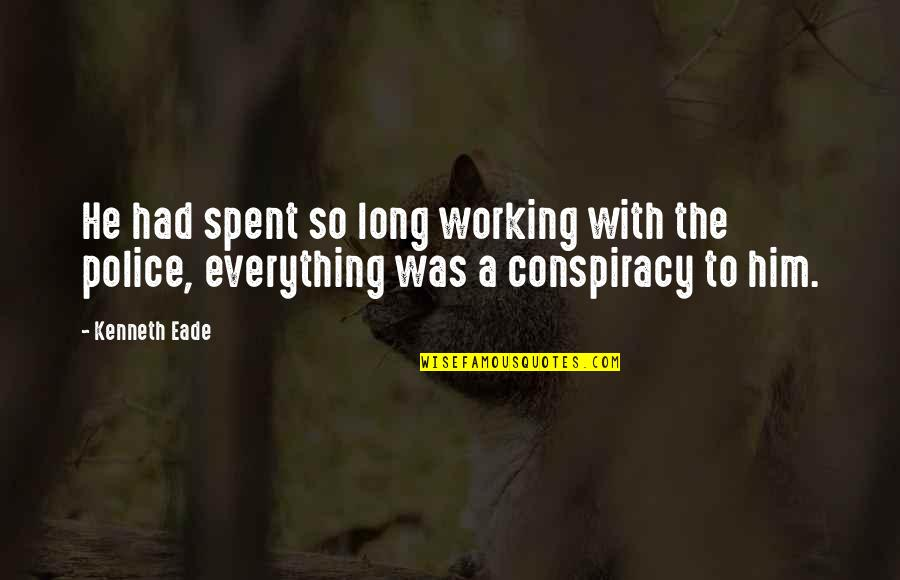 Police Enforcement Quotes By Kenneth Eade: He had spent so long working with the