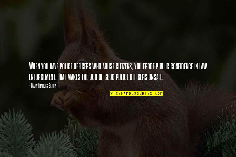 Police Enforcement Quotes By Mary Frances Berry: When you have police officers who abuse citizens,