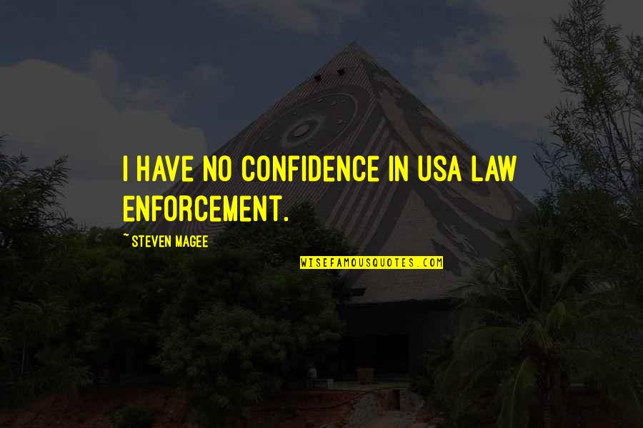 Police Enforcement Quotes By Steven Magee: I have no confidence in USA law enforcement.