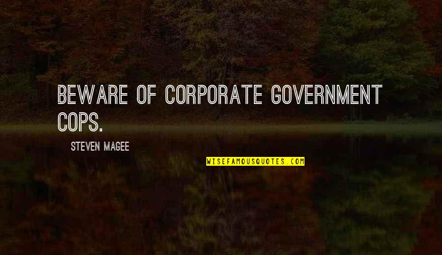 Police Enforcement Quotes By Steven Magee: Beware of corporate government cops.