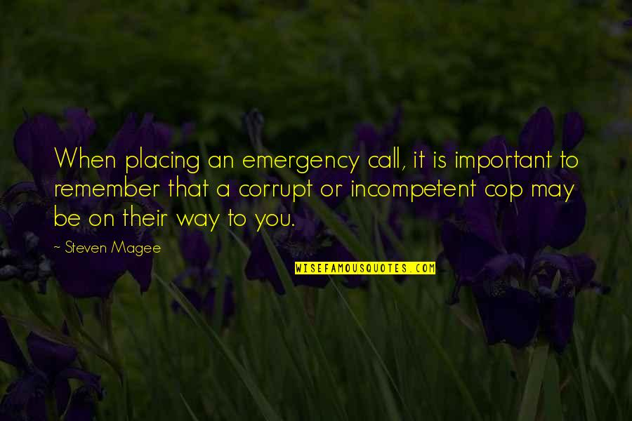 Police Enforcement Quotes By Steven Magee: When placing an emergency call, it is important