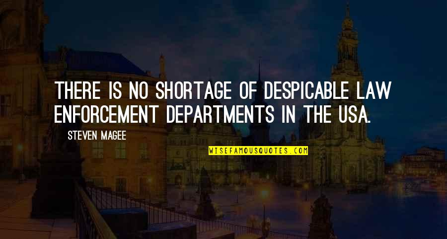 Police Enforcement Quotes By Steven Magee: There is no shortage of despicable law enforcement
