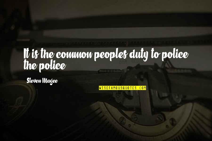 Police Enforcement Quotes By Steven Magee: It is the common peoples duty to police