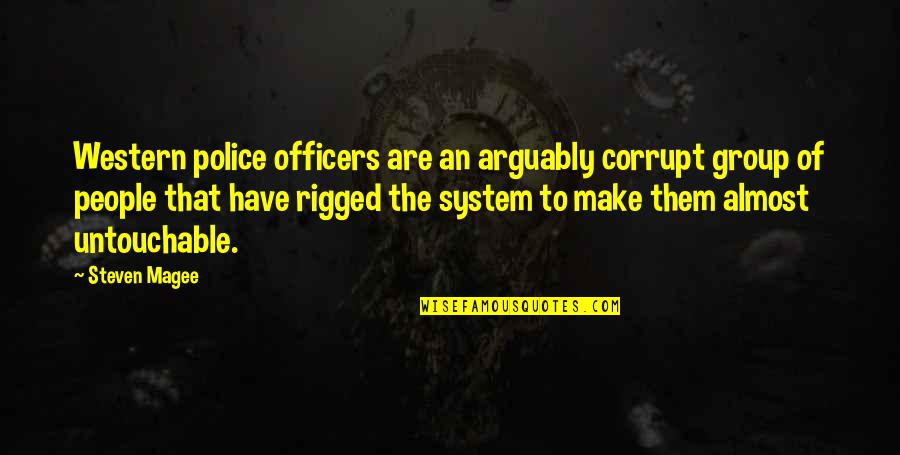 Police Enforcement Quotes By Steven Magee: Western police officers are an arguably corrupt group