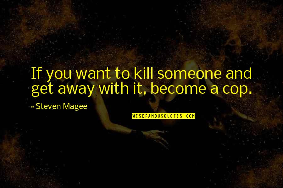 Police Enforcement Quotes By Steven Magee: If you want to kill someone and get