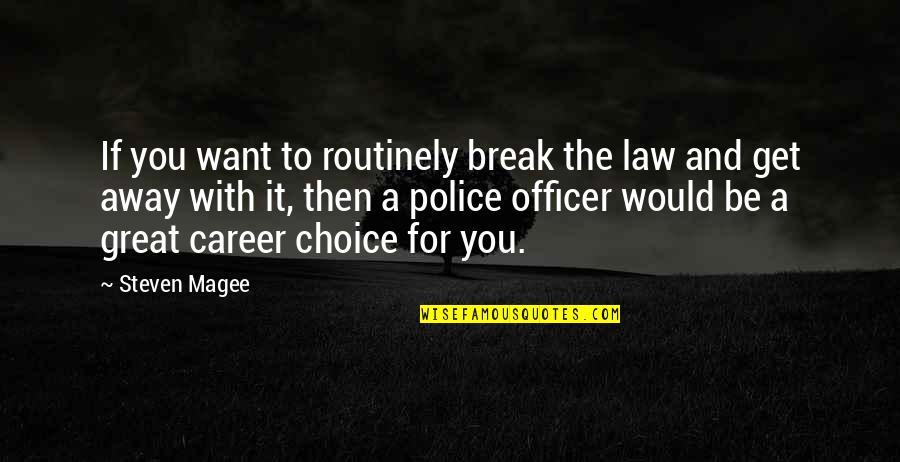 Police Enforcement Quotes By Steven Magee: If you want to routinely break the law