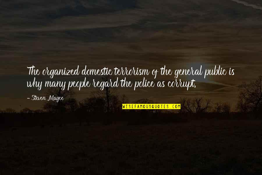 Police Enforcement Quotes By Steven Magee: The organized domestic terrorism of the general public