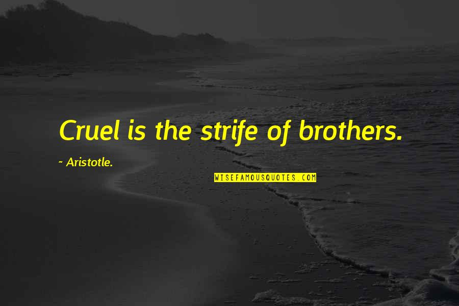 Police Fire And Ems Quotes By Aristotle.: Cruel is the strife of brothers.