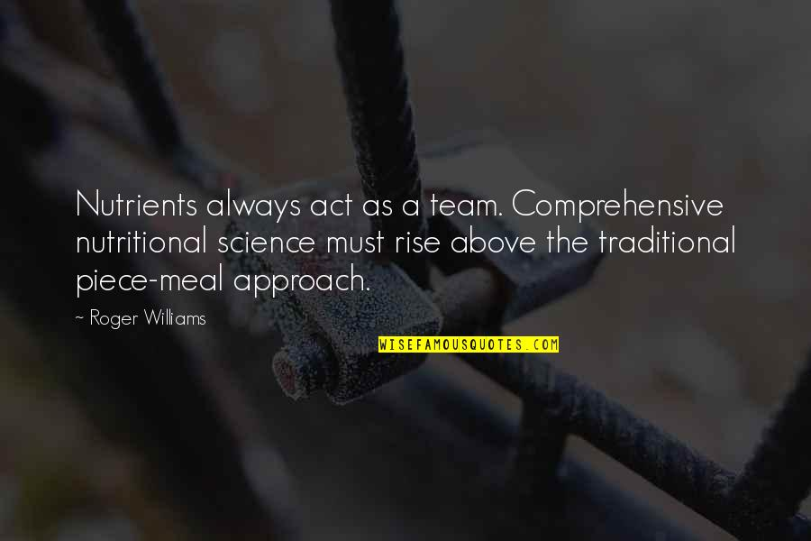 Police Fire And Ems Quotes By Roger Williams: Nutrients always act as a team. Comprehensive nutritional
