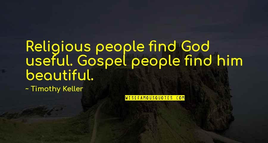 Police Fire And Ems Quotes By Timothy Keller: Religious people find God useful. Gospel people find