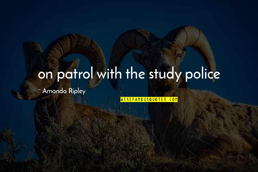 Police Patrol Quotes By Amanda Ripley: on patrol with the study police