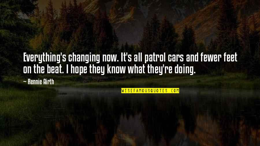 Police Patrol Quotes By Rennie Airth: Everything's changing now. It's all patrol cars and