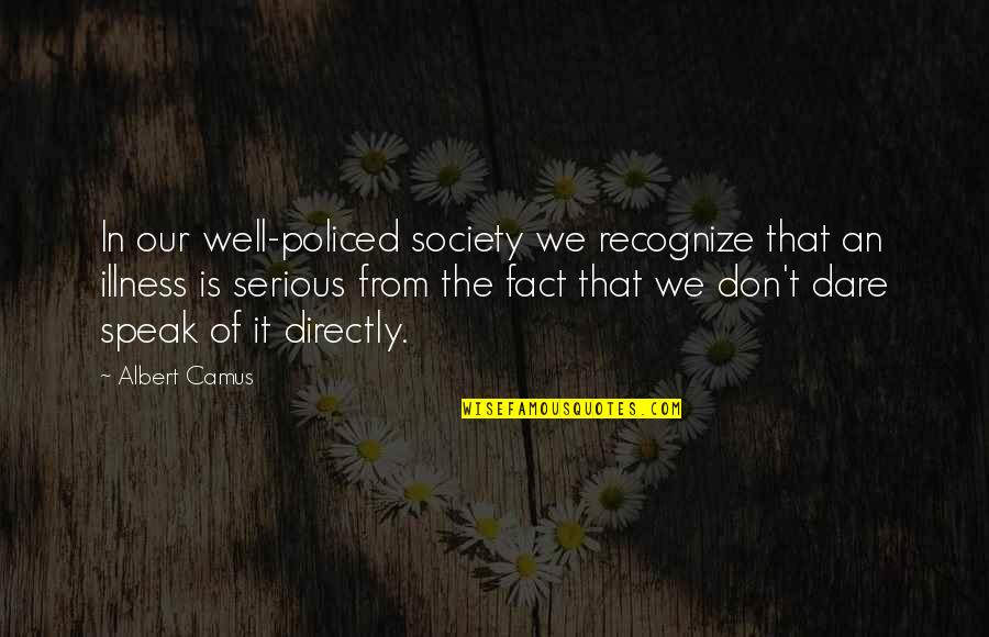 Policed Quotes By Albert Camus: In our well-policed society we recognize that an