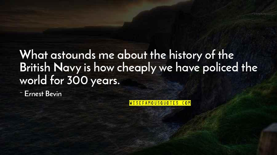 Policed Quotes By Ernest Bevin: What astounds me about the history of the