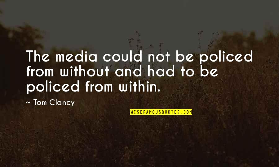 Policed Quotes By Tom Clancy: The media could not be policed from without