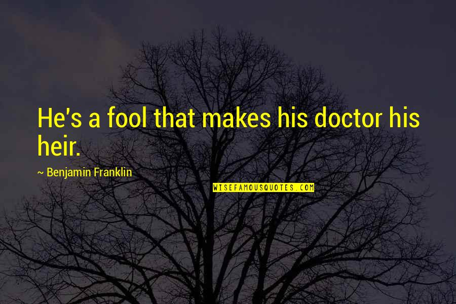 Policy Formulation Quotes By Benjamin Franklin: He's a fool that makes his doctor his