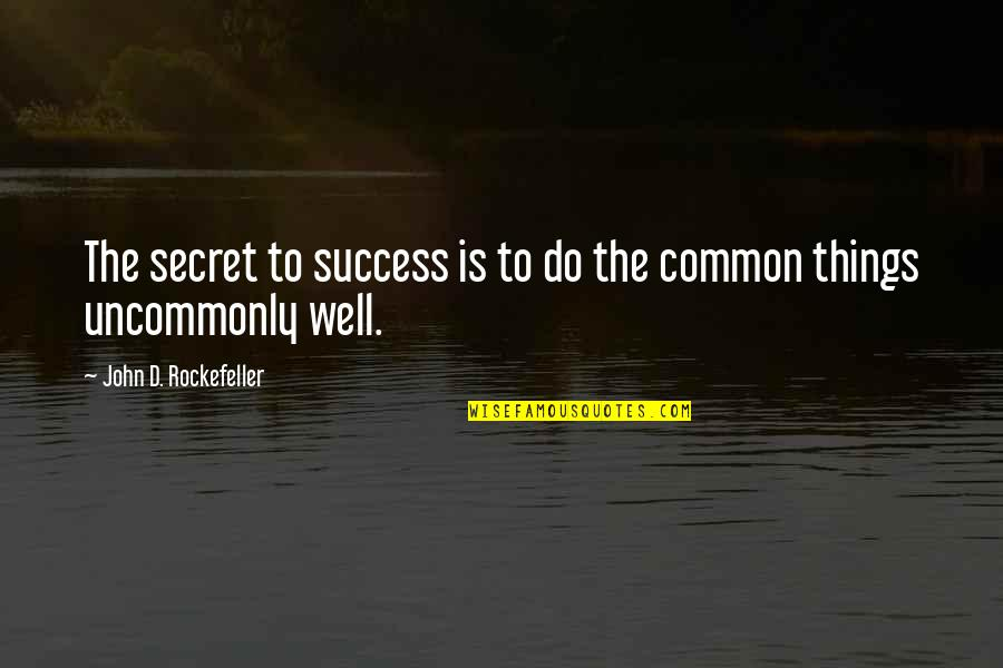 Policy Formulation Quotes By John D. Rockefeller: The secret to success is to do the