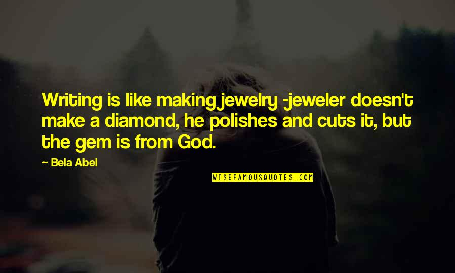 Polishes Quotes By Bela Abel: Writing is like making jewelry -jeweler doesn't make