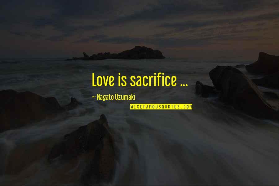 Polishes Quotes By Nagato Uzumaki: Love is sacrifice ...