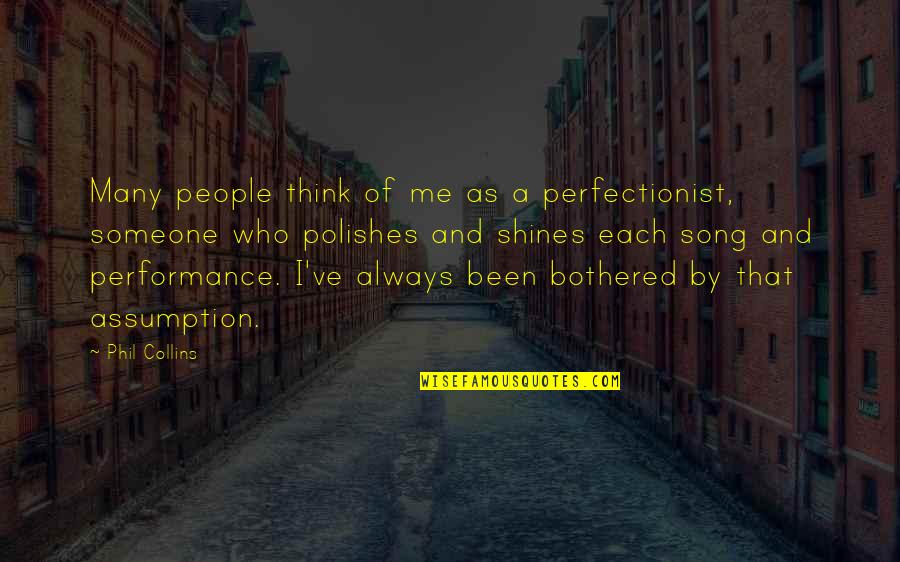 Polishes Quotes By Phil Collins: Many people think of me as a perfectionist,