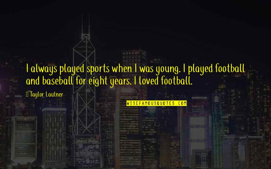 Polishes Quotes By Taylor Lautner: I always played sports when I was young.